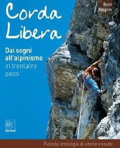 Corda libera. Dai sogni all'alpinismo in trentatré passi. Piccola antologia di storie vissute