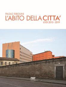 L' abito della città. Lodi 2015-2019 - Paolo Ribolini - copertina