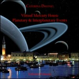 Libro Virtual mercury house. Planetary & interplanetary events. Ediz. italiana Caterina Davinio