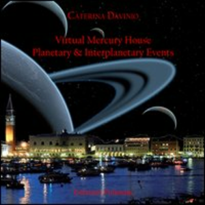 Libro Virtual mercury house. Planetary & interplanetary events. Ediz. italiana Caterina Davinio