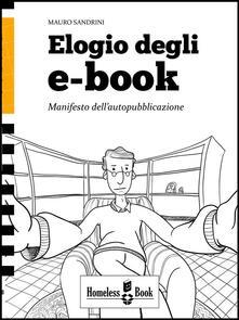 Elogio degli e-book. Manifesto dell'autopubblicazione - Mauro Sandrini - ebook