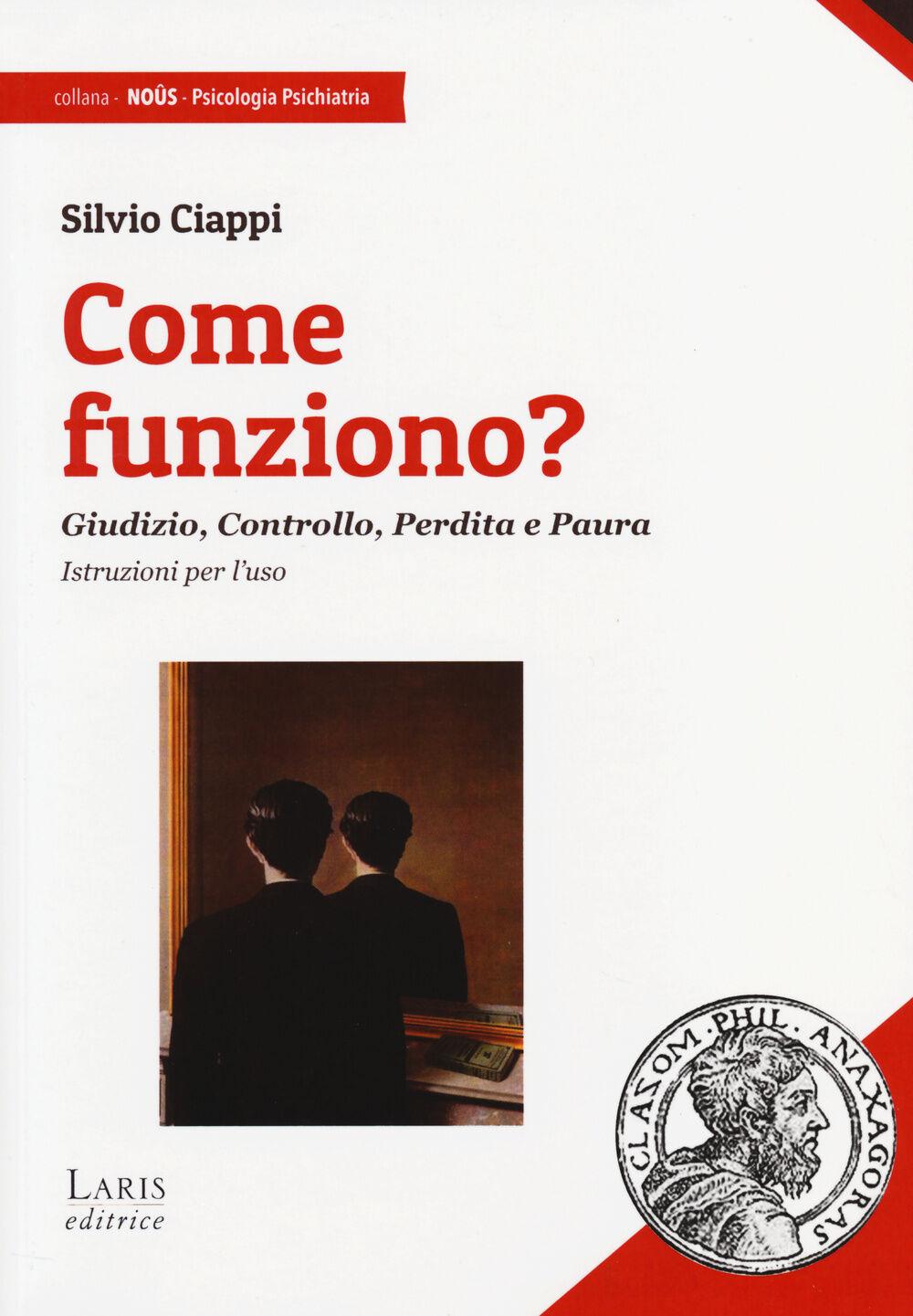 Silvio Ciappi, Come funziono? Giudizio, Controllo, Perdita e Paura, Laris editrice, 2014