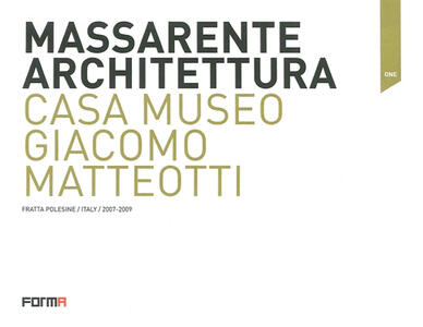 Massarente architettura. Casa Museo Giacomo Matteotti. Ediz. multilingue