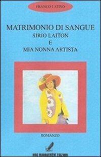 Matrimonio di sangue. Sirio Laiton e mia nonna artista - Latino Francesco - wuz.it