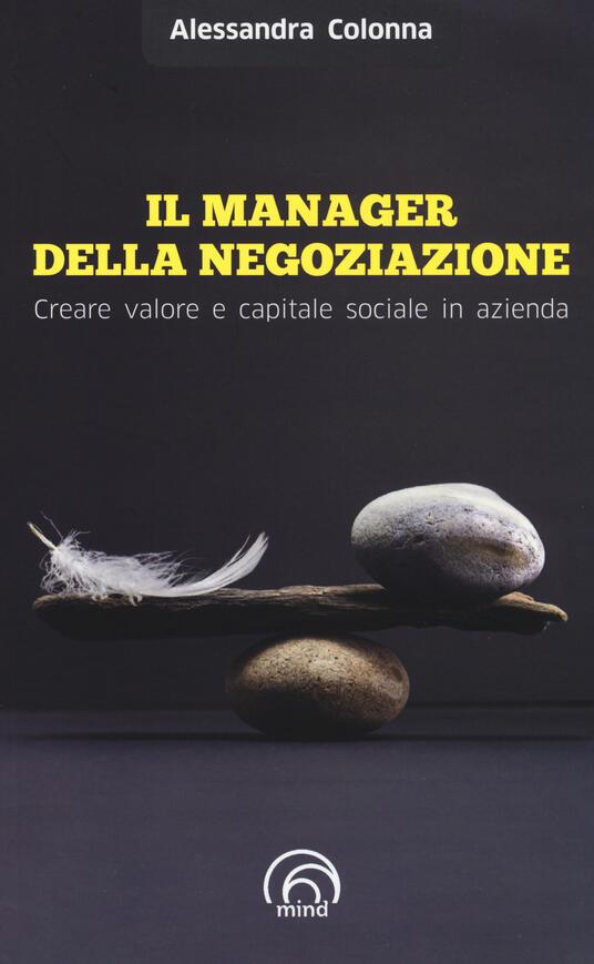 Il manager della negoziazione. Creare valore e capitale sociale in azienda - Alessandra Colonna - copertina