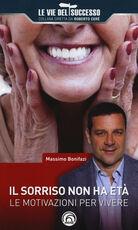 Libro Il sorriso non ha età. Le motivazioni per vivere Massimo Bonifazi