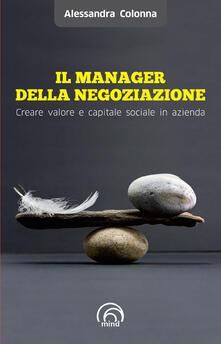 Il manager della negoziazione. Creare valore e capitale sociale in azienda - Alessandra Colonna - ebook