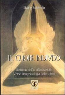 Il cuore indiviso. Il ritorno dellio allinvisibile. Verso una psicologia spirituale.pdf