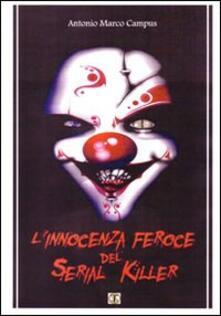 L innocenza feroce del serial killer. Manuale, storie vere.pdf