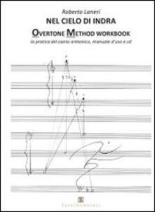 Nel cielo di indra. Overtone method workbook. La pratica del canto armonico. Manuale d'uso. Con CD Audio - Roberto Laneri - copertina