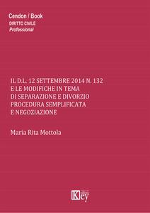 Il D.L. 12 settembre 2014 n.132 e le modifiche in tema di separazione e divorzio procedura semplificata e negoziazione