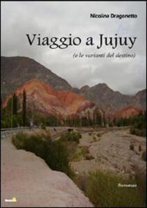 Viaggio a JuJuy (e le varianti del destino)