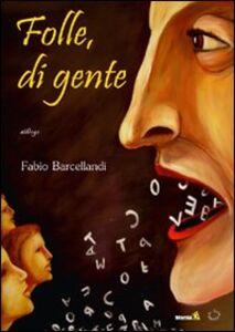 Libro Folle, di gente Fabio Barcellandi