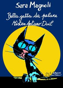 Bella gatta da pelare Mister Arturo Doil - Sara Magnoli - copertina