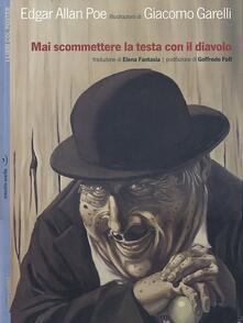 Mai scommetere la testa con il diavolo. Con poster. Ediz. illustrata - Edgar Allan Poe,Giacomo Garelli - copertina