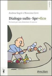 Dialogo sullo -Spr+eco - Massimo Cirri,Andrea Segrè - copertina