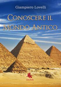 Conoscere il mondo antico - Giampiero Lovelli - copertina