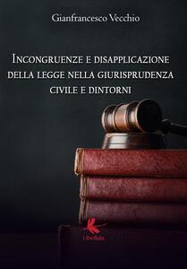 Incongruenze e disapplicazione della legge nella giurisprudenza civile e dintorni