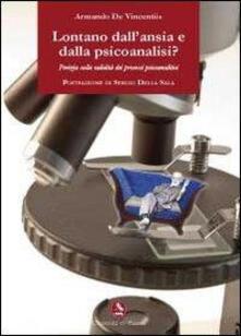 Lontano dall'ansia e dalla psicoanalisi? Perizia sulla validità dei processi psicoanalitici - Armando De Vincentiis - copertina