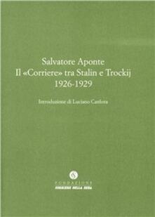 Il «Corriere» tra Stalin e Trockij 1926-1929 - Salvatore Aponte - copertina