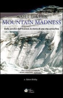 Warholgenova.it Scott Fischer. Mountain madness. Dalle pendici dell'Everest, la storia di una vita senza fine Image
