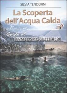 La scoperta dell'acqua calda. Guida al termalismo sulle Alpi