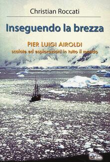 Voluntariadobaleares2014.es Inseguendo la brezza. Pier Luigi Airoldi. Scalate ed esplorazioni in tutto il mondo Image
