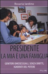 Libro Presidente, la mia è una famiglia. Genitori omosessuali, senza diritti, ignorati dal potere Rosaria Iardino