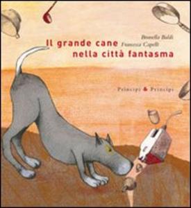 Libro Il grande cane nella città fantasma Brunella Baldi , Francesca Capelli