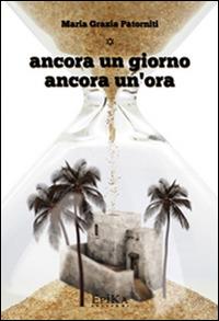 Ancora un giorno ancora un'ora - Patorniti M. Grazia - wuz.it
