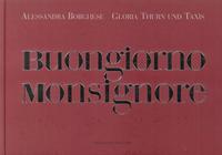 Buongiorno Monsignore - Borghese Alessandra Thurn und Taxis Gloria von - wuz.it