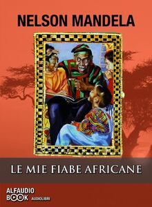 Le mie fiabe africane. Audiolibro. CD Audio formato MP3