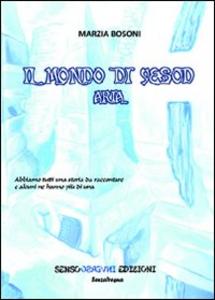 Libro Il mondo di Yesod. Aria Marzia Bosoni