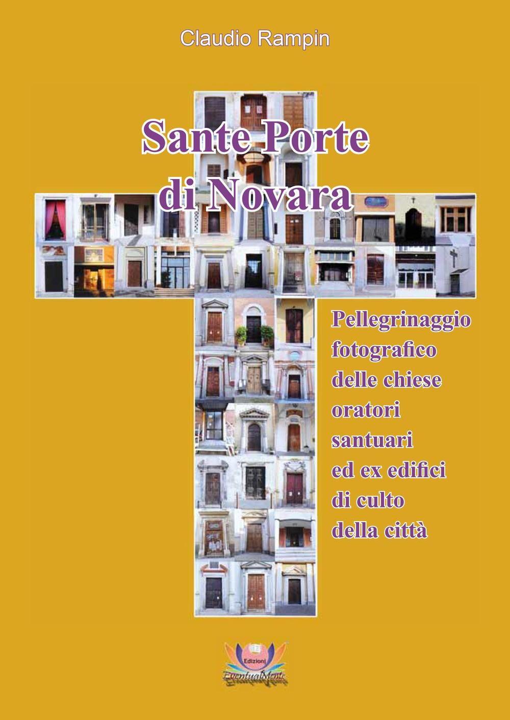 Sante porte di Novara. Pellegrinaggio fotografico delle chiese, oratori, santuari ed ex edifici di culto della città