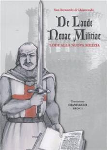 De Laude novae militiae. Lode alla nuova milizia - Bernardo di Chiaravalle (san) - copertina