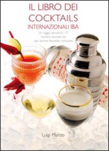 Il libro dei cocktails internazionali IBA. Un viaggio attraverso 77 cocktails mondiali che ogni barman dovrebbe conoscere - Luigi Manzo - copertina