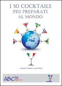 I 50 cocktails più preparati al mondo - Vincenzo Romano,Luigi Manzo - copertina