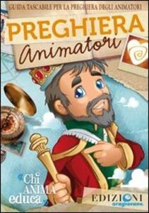 Preghiera animatori. Guida tascabile per la preghiera degli animatori
