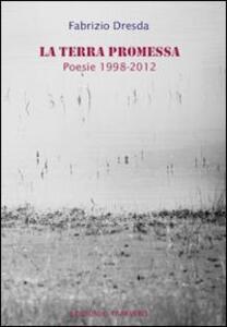 La terra promessa. Poesie 1998-2012