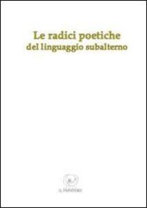 Le radici poetiche del linguaggio subalterno