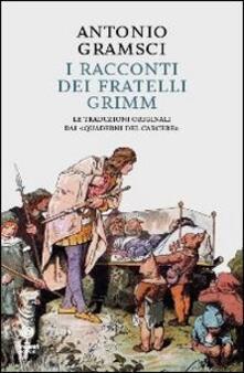 I racconti dei fratelli Grimm. Le traduzioni originali dai «quaderni dal carcere» - Antonio Gramsci - copertina