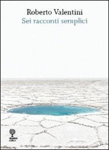 Sei racconti semplici - Roberto Valentini - copertina