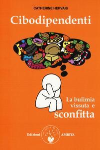 Cibodipendenti. La bulimia vissuta e sconfitta