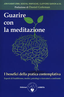 Guarire con la meditazione. I benefici della pratica contemplativa. Esperti di buddhismo, medici e psicologi a confronto.pdf