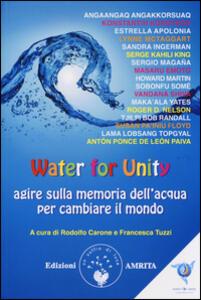 Water for unity. Agire sulla memoria dell'acqua per cambiare il mondo