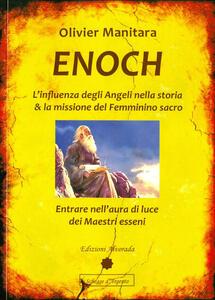 Enoch. L'influenza degli angeli nella storia & la missione del femminino sacro