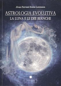 Astrologia evolutiva. La luna e le dee bianche