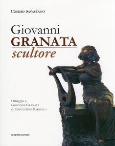 Giovanni Granata scultore. Omaggio a Giovanni Granata e Costantino Barbella
