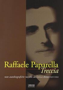 Raffaele Paparella Treccia. Note autobiografiche raccolte da Lella Ambrosecchia
