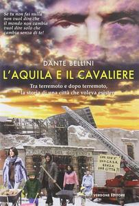L' Aquila e il Cavaliere. Tra terremoto e dopo terremoto, la storia di una città che voleva esistere
